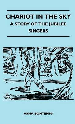 Chariot In The Sky - A Story Of The Jubilee Singers (Hardcover): Arna Bontemps
