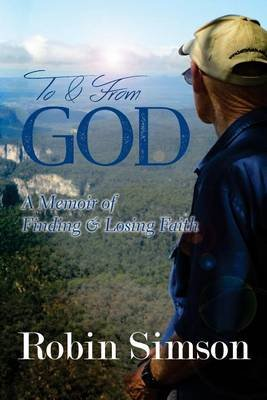 To & from God - A Memoir of Finding & Losing Faith (Paperback): Robin Simson