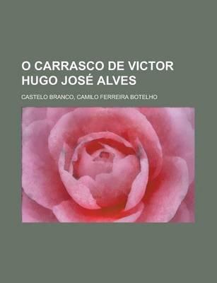 O Carrasco de Victor Hugo Jose Alves (Portuguese, Paperback): Camilo Ferreira Castelo Branco