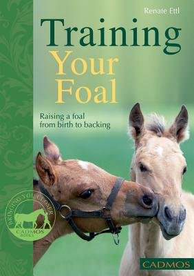 Training Your Foal - Raising a Foal from Birth to Backing (Paperback, 2nd Revised edition): Renate Ettl