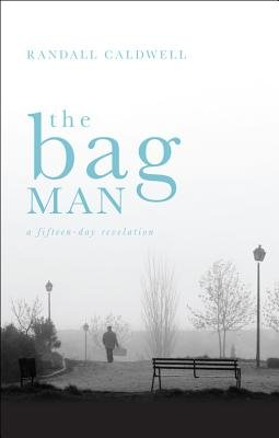 The Bag Man - A Fifteen-Day Revelation (Paperback): Randall Caldwell