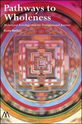 Pathways to Wholeness - Archetypal Astrology and the Transpersonal Journey (Paperback, New): Renn Butler