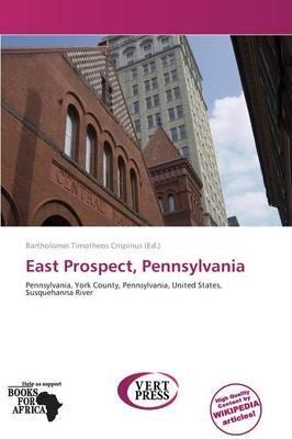 East Prospect, Pennsylvania (Paperback): Crispinus Bartholomei Timotheos