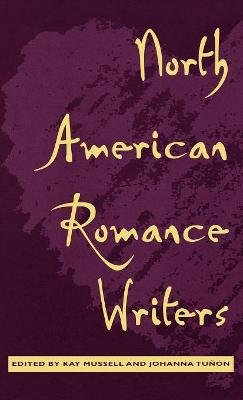 North American Romance Writers (Hardcover): Kay Mussell, Johanna Tunon
