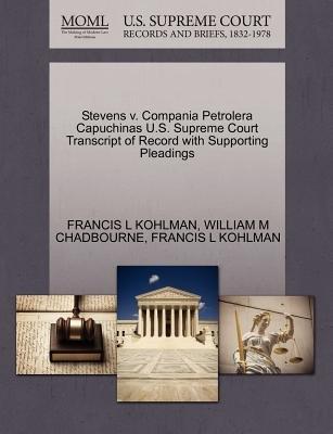 Stevens V. Compania Petrolera Capuchinas U.S. Supreme Court Transcript of Record with Supporting Pleadings (Paperback): Francis...