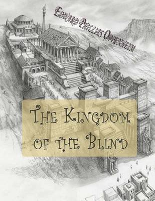 The Kingdom of the Blind (Paperback): Edward Phillips Oppenheim