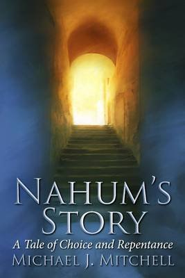 Nahum's Story: A Tale of Choice and Repentance (Electronic book text): Michael J. Mitchell