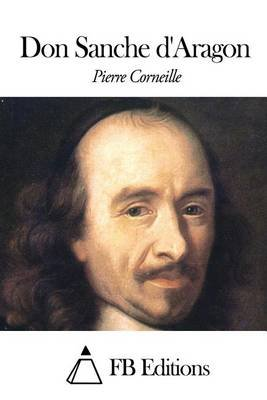 Don Sanche D'Aragon (French, Paperback): Pierre Corneille