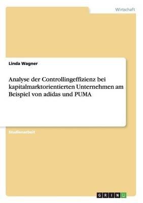 Analyse Der Controllingeffizienz Bei Kapitalmarktorientierten Unternehmen Am Beispiel Von Adidas Und Puma (English, German,...