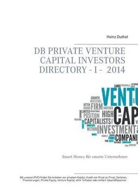 DB Private Venture Capital Investors Directory I - 2014 (German, Paperback): Heinz Duthel