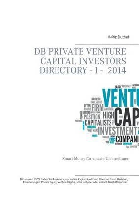 DB Private Venture Capital Investors Directory I - 2014 (German, Paperback): Heinz Duthel