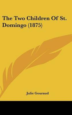 The Two Children of St. Domingo (1875) (Hardcover): Julie Gouraud