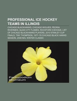 Professional Ice Hockey Teams in Illinois - Chicago Blackhawks, Chicago Wolves, Peoria Rivermen, Quad City Flames, Rockford...