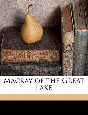 MacKay of the Great Lake (Paperback): C. E. 1886 Padwick, A. M. 1849 MacKay