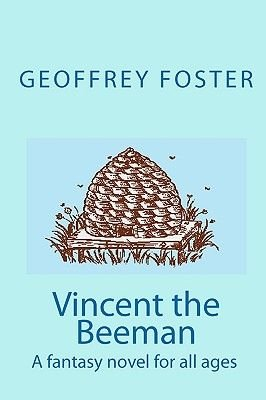 Vincent the Beeman - A fantasy novel for all ages (Paperback): Geoffrey Foster