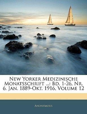 New Yorker Medizinische Monatsschrift ... - Bd. 1-26, NR. 6. Jan. 1889-Okt. 1916, Volume 12 (Dutch, Paperback): Anonymous