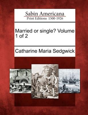 Married or Single? Volume 1 of 2 (Paperback): Catharine Maria Sedgwick