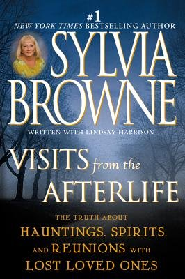 Visits from the Afterlife (Electronic book text): Sylvia Browne