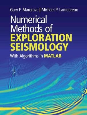 Numerical Methods of Exploration Seismology - With Algorithms in MATLAB (R) (Hardcover): Gary F. Margrave, Michael P. Lamoureux