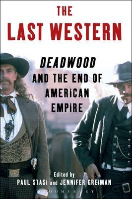 The Last Western - Deadwood and the End of American Empire (Electronic book text): Jennifer Greiman, Paul Stasi