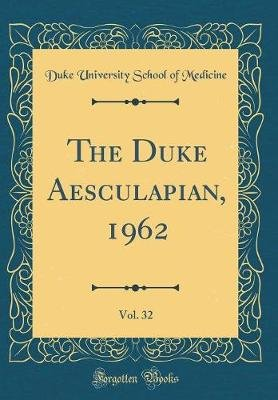 The Duke Aesculapian, 1962, Vol. 32 (Classic Reprint) (Hardcover): Duke University School of Medicine