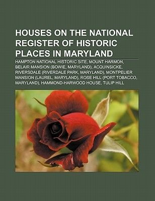 Houses on the National Register of Historic Places in Maryland - Hampton National Historic Site, Mount Harmon, Belair Mansion...