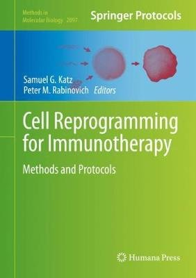 Cell Reprogramming for Immunotherapy - Methods and Protocols (Hardcover, 1st ed. 2020): Samuel G. Katz, Peter M. Rabinovich