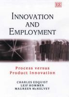Innovation and Employment - Process versus Product Innovation (Hardcover): Charles Edquist, Leif Hommen, Maureen McKelvey