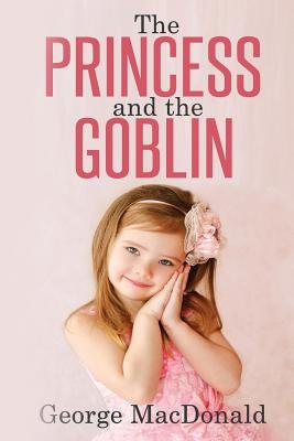 The Princess and the Goblin - (Illustrated) (Paperback): George MacDonald