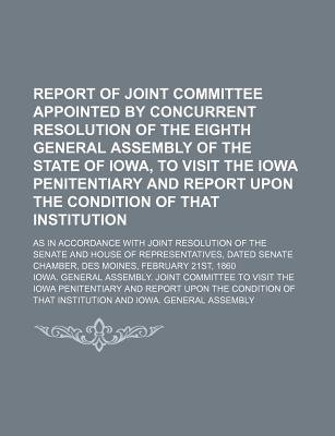 Report of Joint Committee Appointed by Concurrent Resolution of the Eighth General Assembly of the State of Iowa, to Visit the...