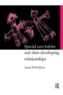 Special Care Babies and Their Developing Relationships (Paperback): Anne McFadyen