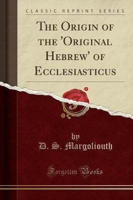 The Origin of the 'Original Hebrew' of Ecclesiasticus (Classic Reprint) (Paperback): D.S. Margoliouth