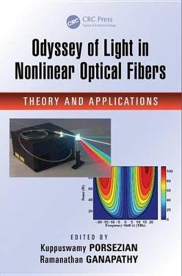 Odyssey of Light in Nonlinear Optical Fibers - Theory and Applications (Electronic book text): Kuppuswamy Porsezian, Ramanathan...