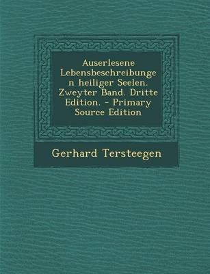 Auserlesene Lebensbeschreibungen Heiliger Seelen. Zweyter Band. Dritte Edition. (German, Paperback): Gerhard Tersteegen