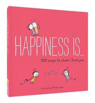Happiness Is . . . 500 Ways to Show I Love You (Paperback): Lisa Swerling, Ralph Lazar