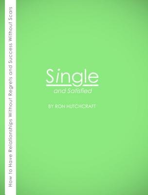 Single and Satisfied (Electronic book text): Ronald P Hutchcraft