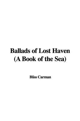 Ballads of Lost Haven (a Book of the Sea) (Paperback): Bliss Carman