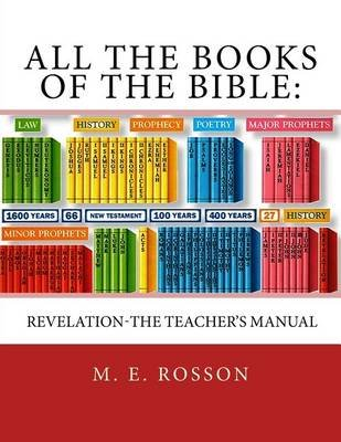 All the Books of the Bible - Revelation-The Teacher's Manual (Paperback): M. E. Rosson