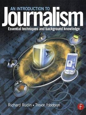 Introduction to Journalism - Essential techniques and background knowledge (Electronic book text): Richard Rudin, Trevor...