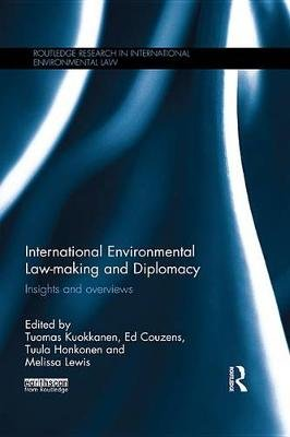 International Environmental Law-making and Diplomacy - Insights and Overviews (Electronic book text): Ed Couzens, Tuula...