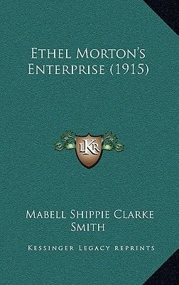 Ethel Morton's Enterprise (1915) (Hardcover): Mabell Shippie Clarke Smith