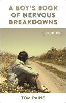 A Boy's Book of Nervous Breakdowns - Stories (Paperback): Tom Paine