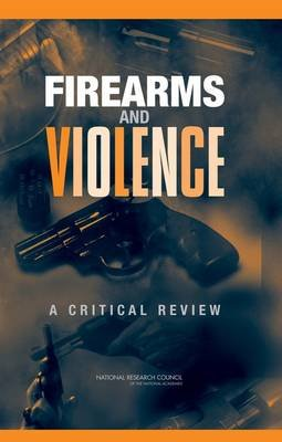 Firearms and Violence - A Critical Review (Hardcover): Committee on Law and Justice, National Research Council, Division of...