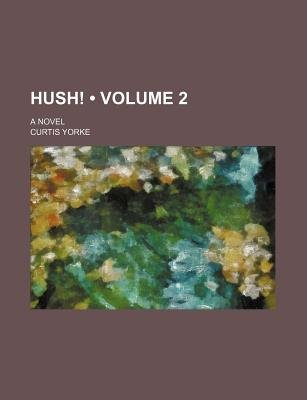 Hush! (Volume 2); A Novel (Paperback): Curtis Yorke
