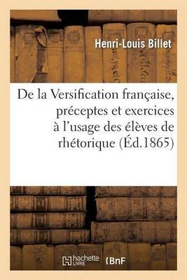 de la Versification Fran�aise, Pr�ceptes Et Exercices � l'Usage Des �l�ves de Rh�torique (French, Paperback):...