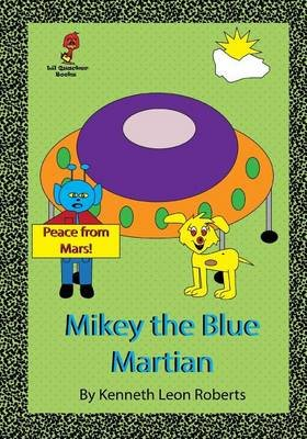 Mikey the Blue Martian (Paperback): Kenneth Leon Roberts