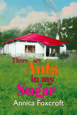 There are Ants in My Sugar (Paperback): Annica Foxcroft