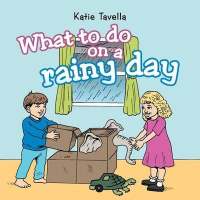 What to Do on a Rainy Day (Paperback): Katie Tavella