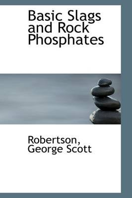 Basic Slags and Rock Phosphates (Paperback): Robertson George Scott