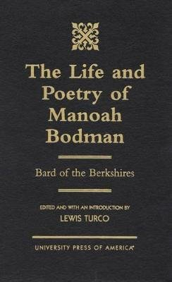 The Life and Poetry of Manoah Bodman - Bard of the Berkshires (Hardcover): Lewis Turco
